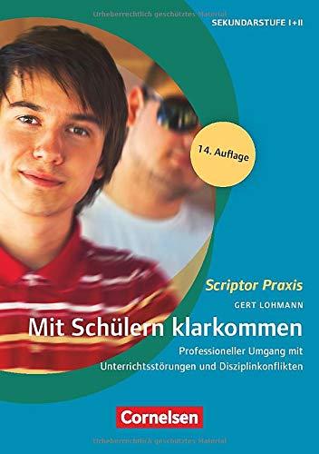 Scriptor Praxis: Mit Schülern klarkommen: Professioneller Umgang mit Unterrichtsstörungen und...