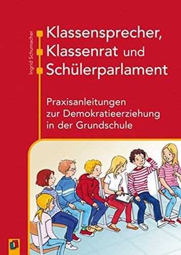 Klassensprecher, Klassenrat und Schülerparlament: Praxisanleitungen zur Demokratieerziehung in der...