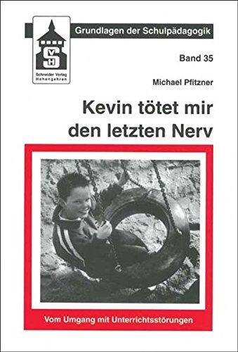 Kevin tötet mir den letzten Nerv: Vom Umgang mit Unterrichtsstörungen (Grundlagen der...