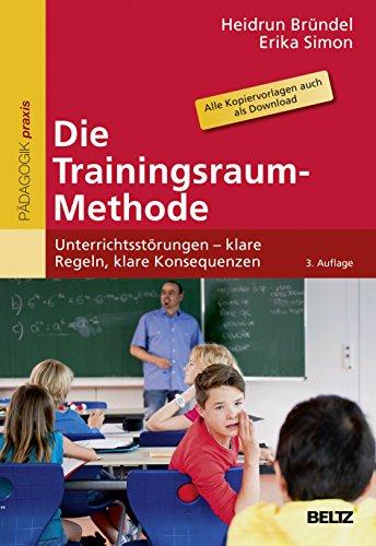 Die Trainingsraum-Methode: Unterrichtsstörungen – klare Regeln, klare Konsequenzen. Mit...