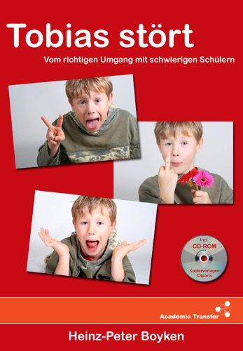 Tobias stört - Vom richtigen Umgang mit schwierigen Schülern - Eine Auswahl erprobter Regeln &...